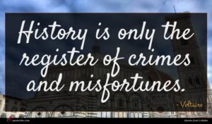 Voltaire quote : History is only the ...