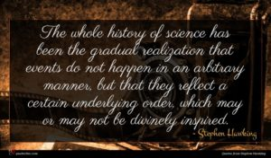 Stephen Hawking quote : The whole history of ...