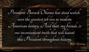 Mitt Romney quote : President Barack Obama has ...