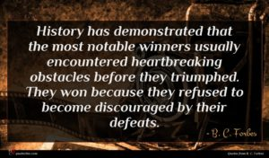 B. C. Forbes quote : History has demonstrated that ...