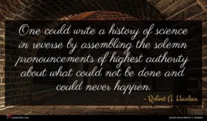 Robert A. Heinlein quote : One could write a ...
