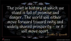 Franklin D. Roosevelt quote : The point in history ...