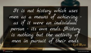 Karl Marx quote : It is not history ...