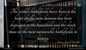 Henry Ward Beecher quote : The world's battlefields have ...