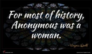 Virginia Woolf quote : For most of history ...