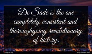 Aldous Huxley quote : De Sade is the ...