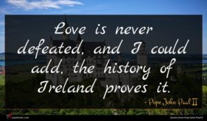 Pope John Paul II quote : Love is never defeated ...