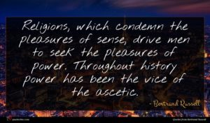 Bertrand Russell quote : Religions which condemn the ...