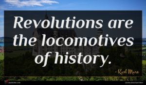Karl Marx quote : Revolutions are the locomotives ...