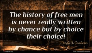 Dwight D. Eisenhower quote : The history of free ...