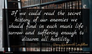 Henry Wadsworth Longfellow quote : If we could read ...