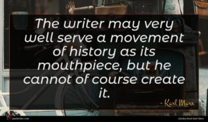 Karl Marx quote : The writer may very ...