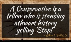 William F. Buckley, Jr. quote : A Conservative is a ...