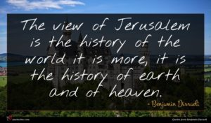 Benjamin Disraeli quote : The view of Jerusalem ...