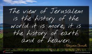 Benjamin Disraeli quote : The view of Jerusalem ...