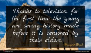 Margaret Mead quote : Thanks to television for ...