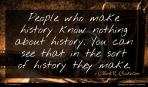 Gilbert K. Chesterton quote : People who make history ...
