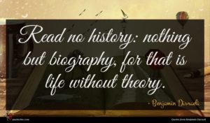 Benjamin Disraeli quote : Read no history nothing ...