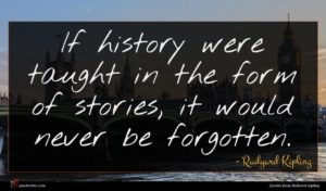 Rudyard Kipling quote : If history were taught ...