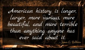 James A. Baldwin quote : American history is longer ...