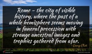 George Eliot quote : Rome - the city ...