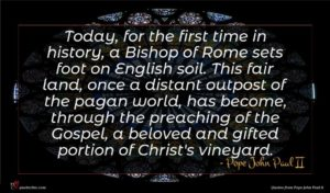 Pope John Paul II quote : Today for the first ...