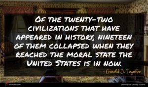 Arnold J. Toynbee quote : Of the twenty-two civilizations ...