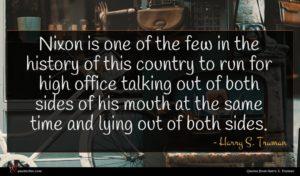 Harry S. Truman quote : Nixon is one of ...