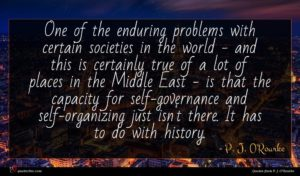 P. J. O'Rourke quote : One of the enduring ...