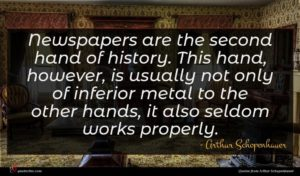 Arthur Schopenhauer quote : Newspapers are the second ...