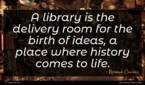 Norman Cousins quote : A library is the ...