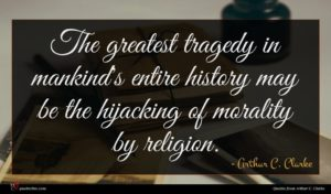 Arthur C. Clarke quote : The greatest tragedy in ...