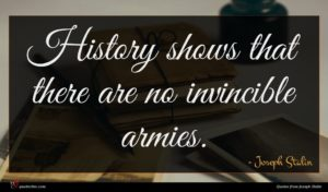 Joseph Stalin quote : History shows that there ...