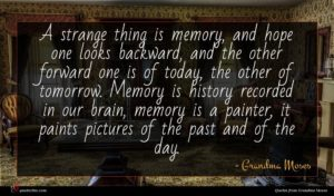 Grandma Moses quote : A strange thing is ...