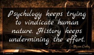 Mason Cooley quote : Psychology keeps trying to ...