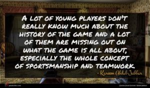 Kareem Abdul-Jabbar quote : A lot of young ...