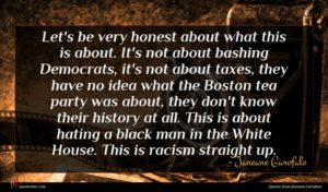 Janeane Garofalo quote : Let's be very honest ...