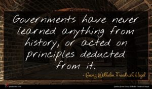 Georg Wilhelm Friedrich Hegel quote : Governments have never learned ...