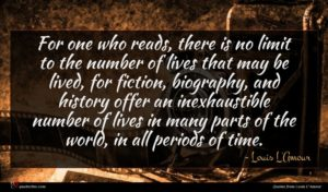 Louis L'Amour quote : For one who reads ...
