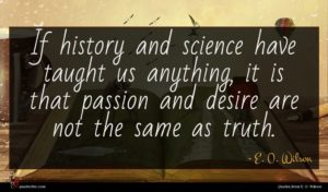 E. O. Wilson quote : If history and science ...