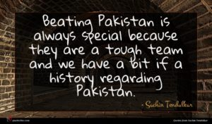 Sachin Tendulkar quote : Beating Pakistan is always ...