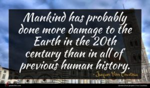 Jacques Yves Cousteau quote : Mankind has probably done ...