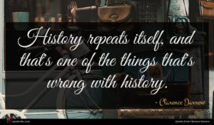 Clarence Darrow quote : History repeats itself and ...