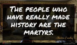 Aleister Crowley quote : The people who have ...