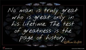 William Hazlitt quote : No man is truly ...
