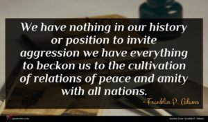 Franklin P. Adams quote : We have nothing in ...