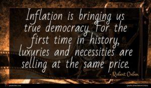Robert Orben quote : Inflation is bringing us ...