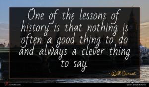Will Durant quote : One of the lessons ...