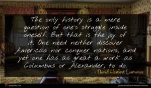 David Herbert Lawrence quote : The only history is ...
