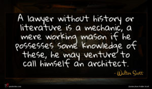 Walter Scott quote : A lawyer without history ...